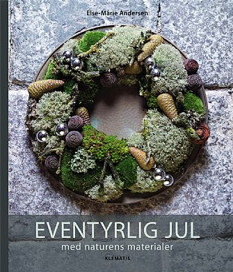 Eventyrlig jul med naturens materialer forlaget klematis a s